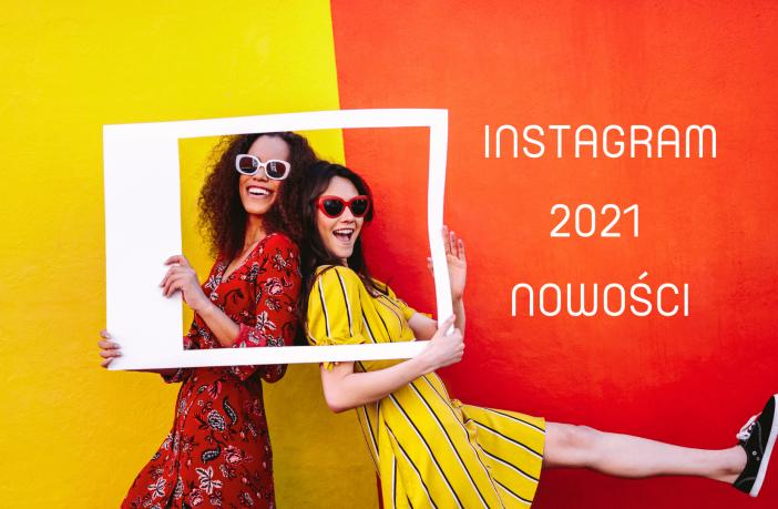 zmiany na instagramie w 2021
